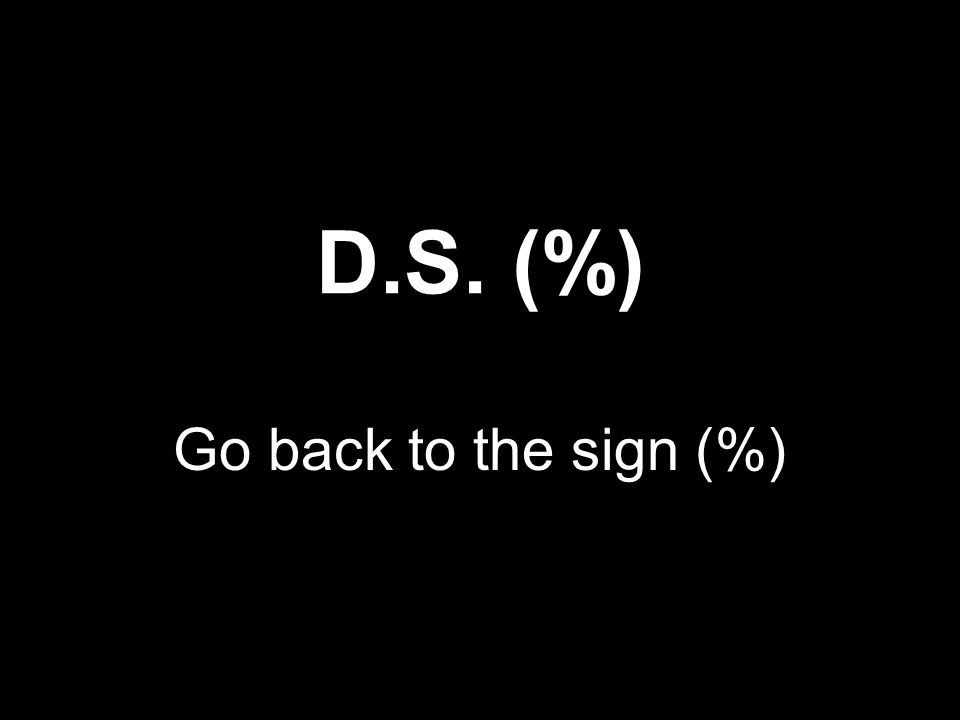 D.S. (%) Go back to the sign (%)