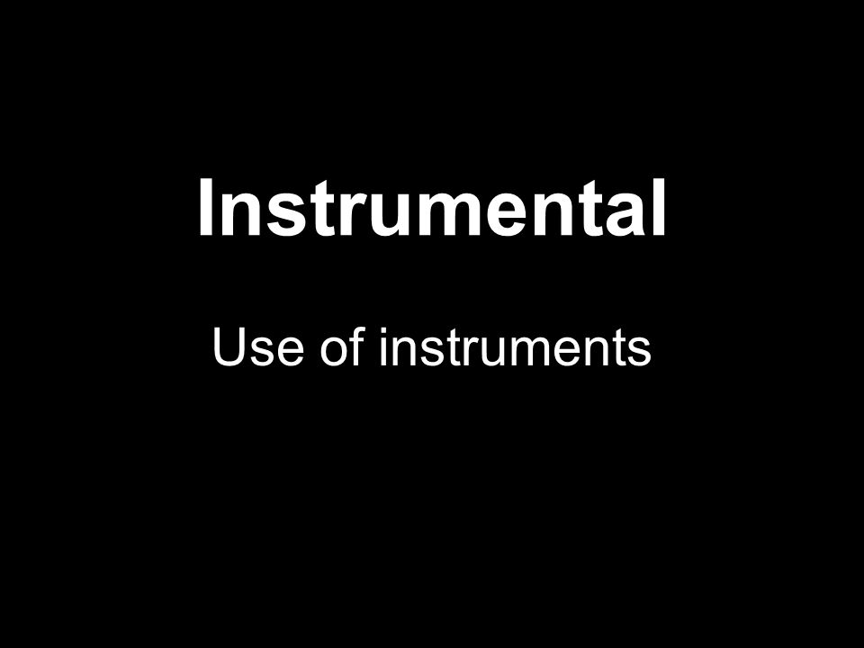 Instrumental Use of instruments