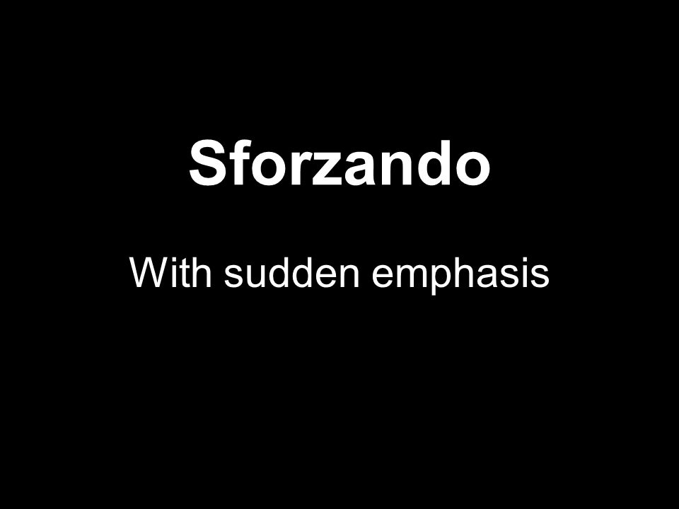 Sforzando With sudden emphasis