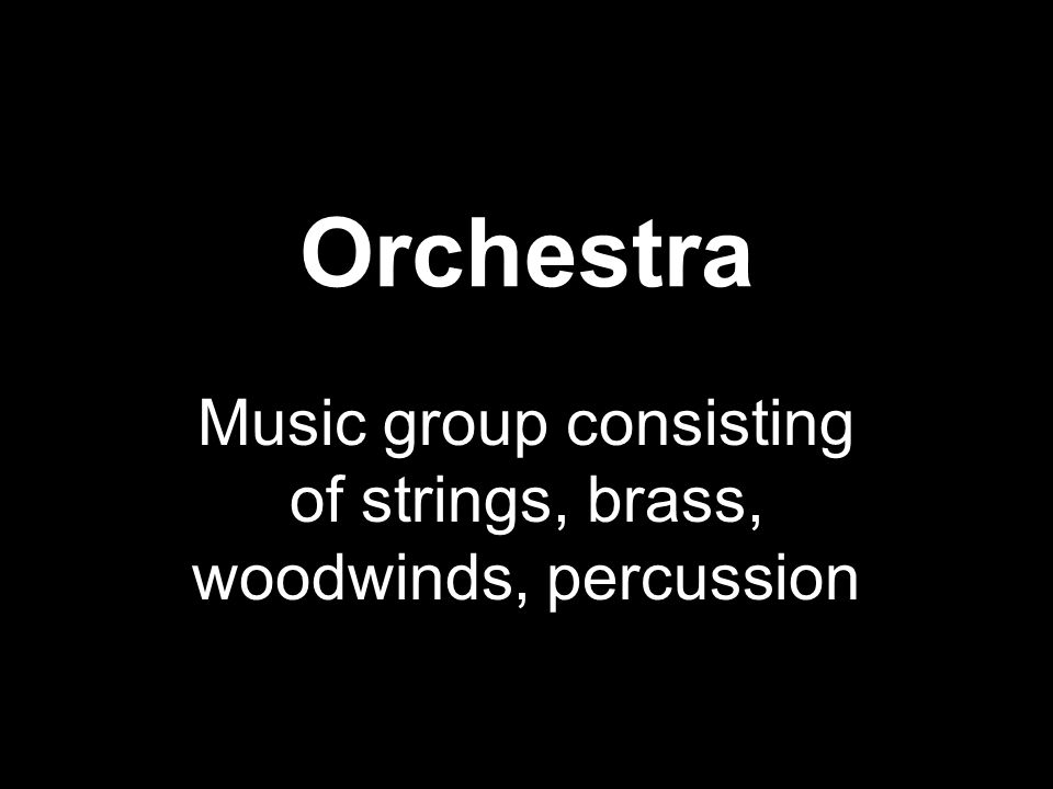 Orchestra Music group consisting of strings, brass, woodwinds, percussion