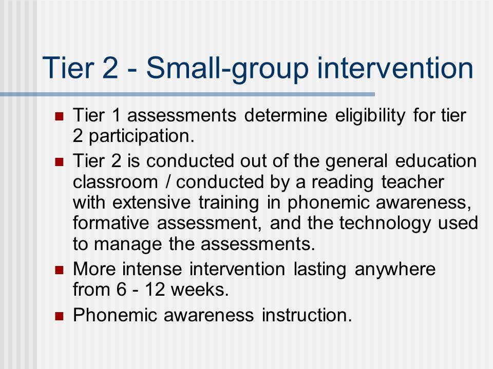 Tier 3 –Intense, low student / teacher ratio Tier 2 students not demonstrating progress through phonemic awareness instruction.