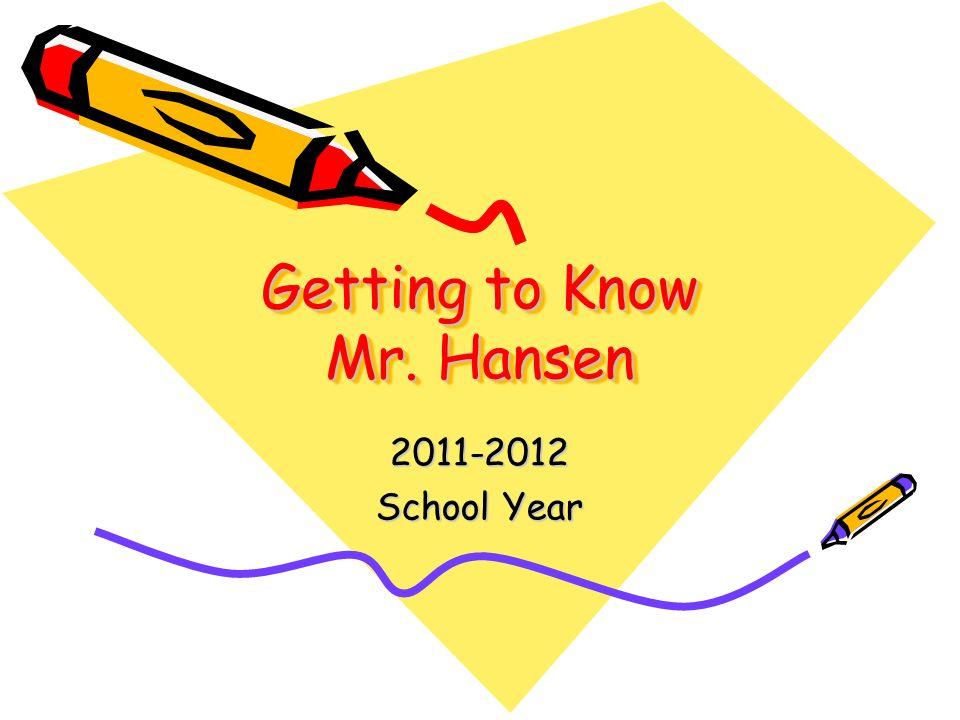 Getting to Know Mr. Hansen 2011-2012 School Year