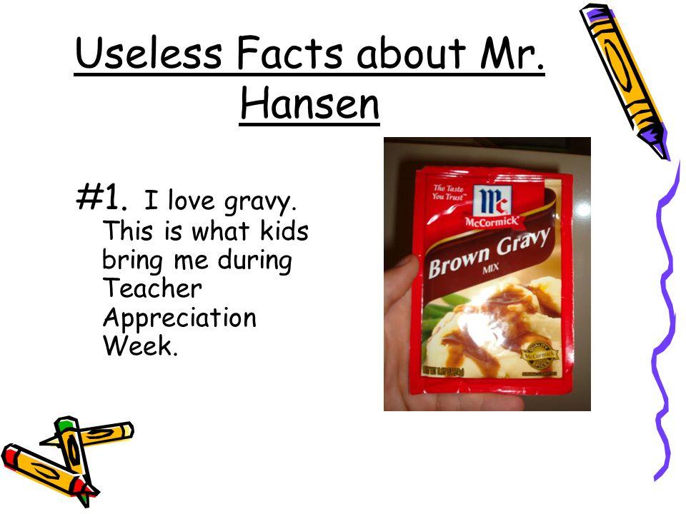 Useless Facts about Mr. Hansen #1. I love gravy.