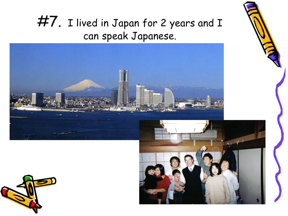 #7. I lived in Japan for 2 years and I can speak Japanese.