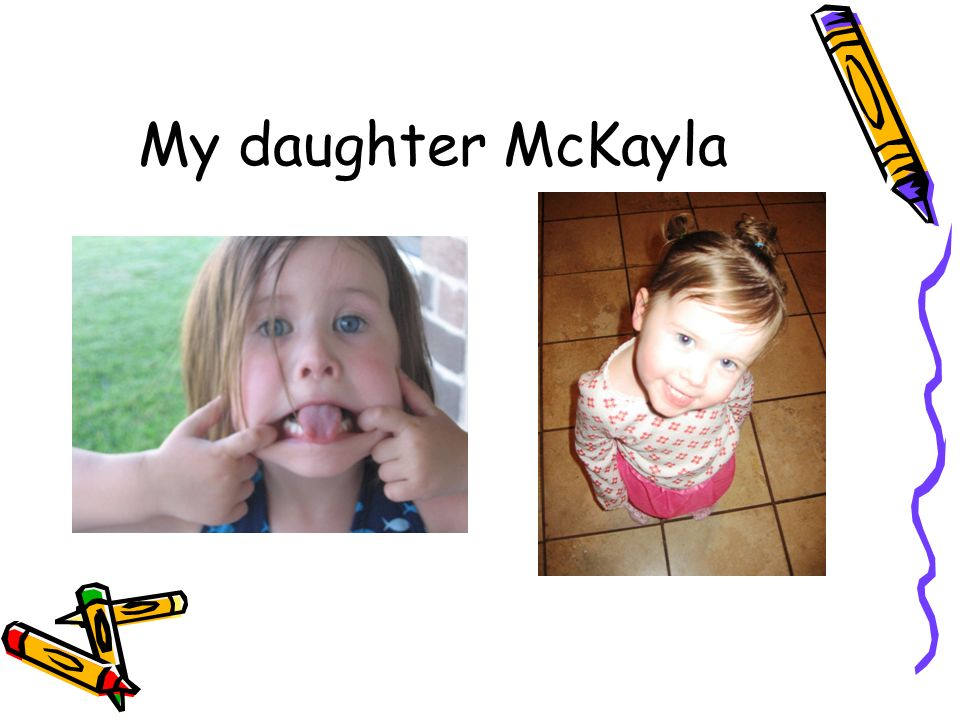 My daughter McKayla