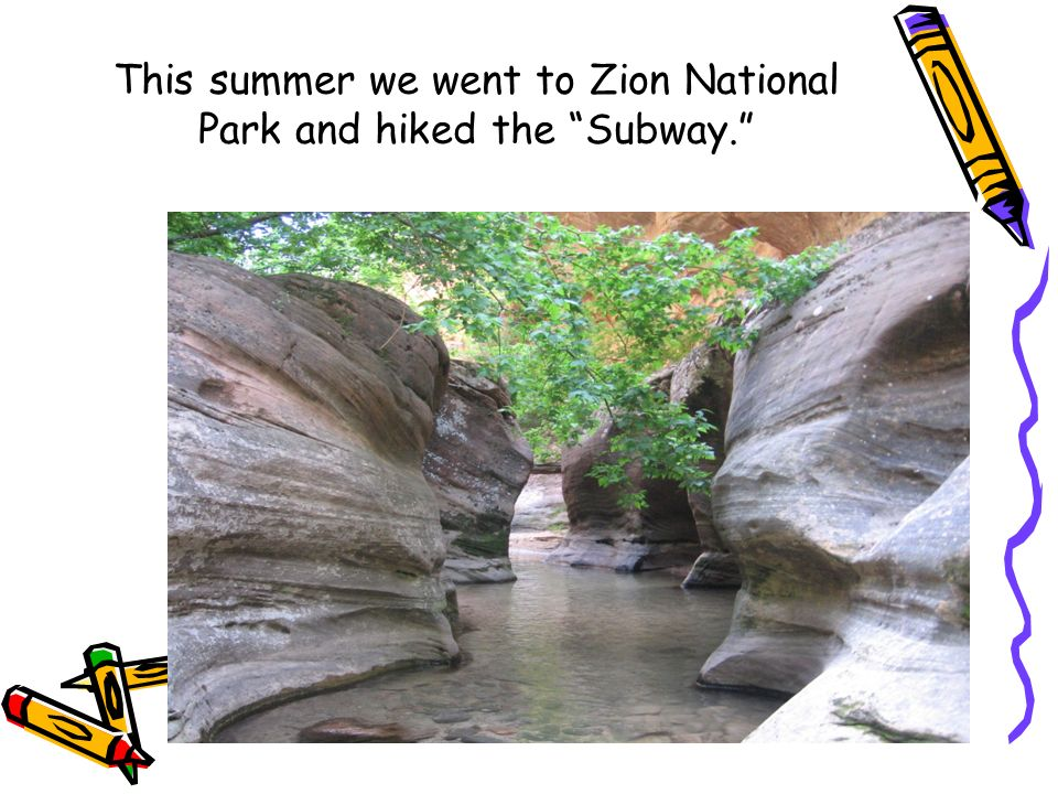 This summer we went to Zion National Park and hiked the Subway.