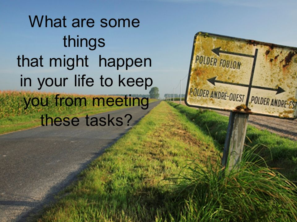 What are some things that might happen in your life to keep you from meeting these tasks