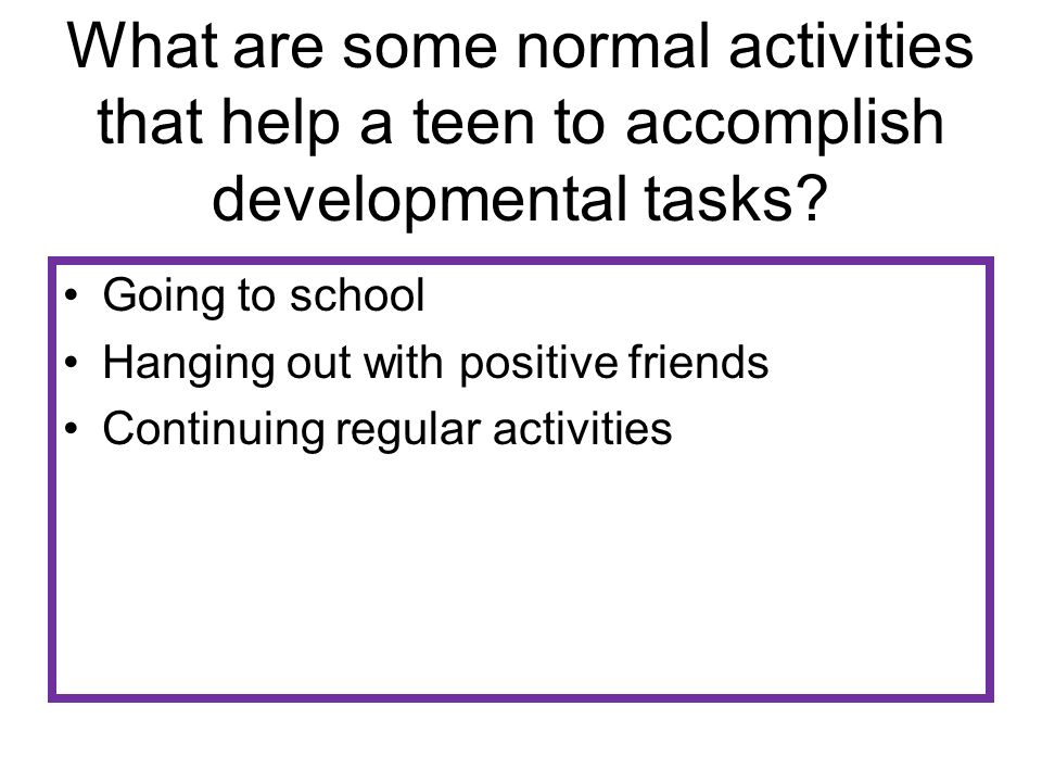 What are some normal activities that help a teen to accomplish developmental tasks.