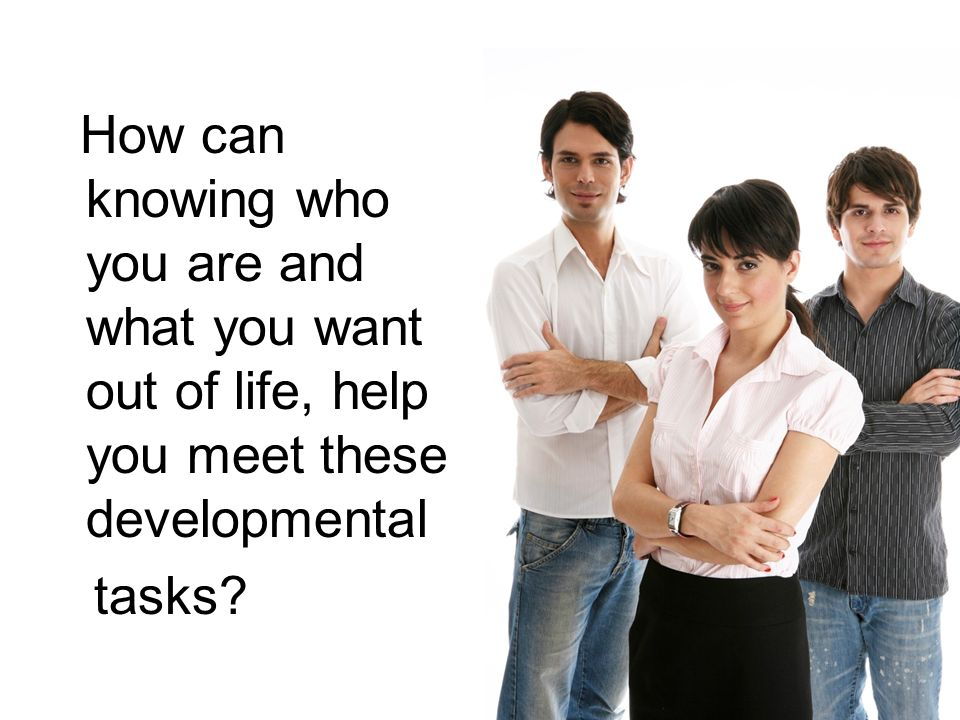 How can knowing who you are and what you want out of life, help you meet these developmental tasks