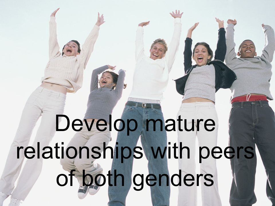 Develop mature relationships with peers of both genders