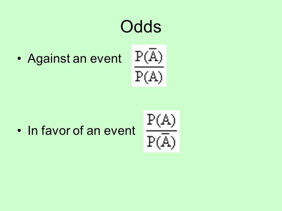 Odds Against an event In favor of an event