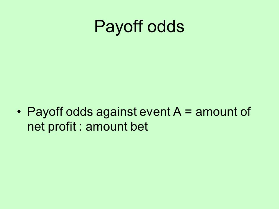 Payoff odds Payoff odds against event A = amount of net profit : amount bet