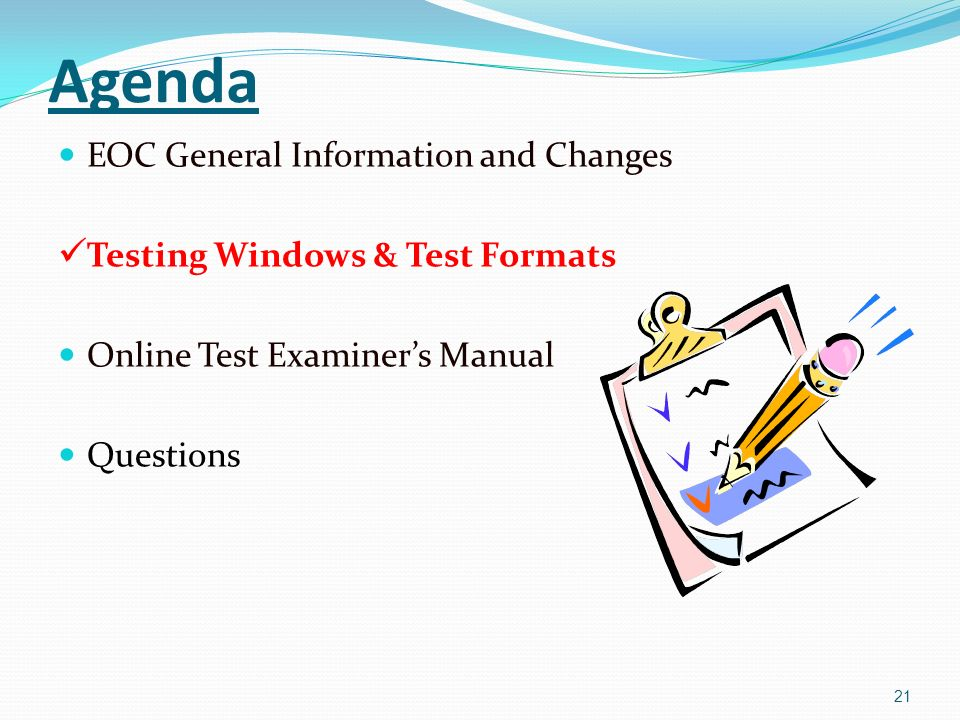 Agenda EOC General Information and Changes Testing Windows & Test Formats Online Test Examiners Manual Questions 21