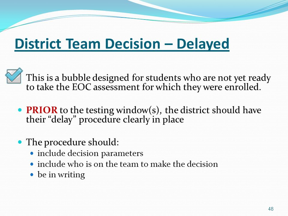 District Team Decision – Delayed This is a bubble designed for students who are not yet ready to take the EOC assessment for which they were enrolled.