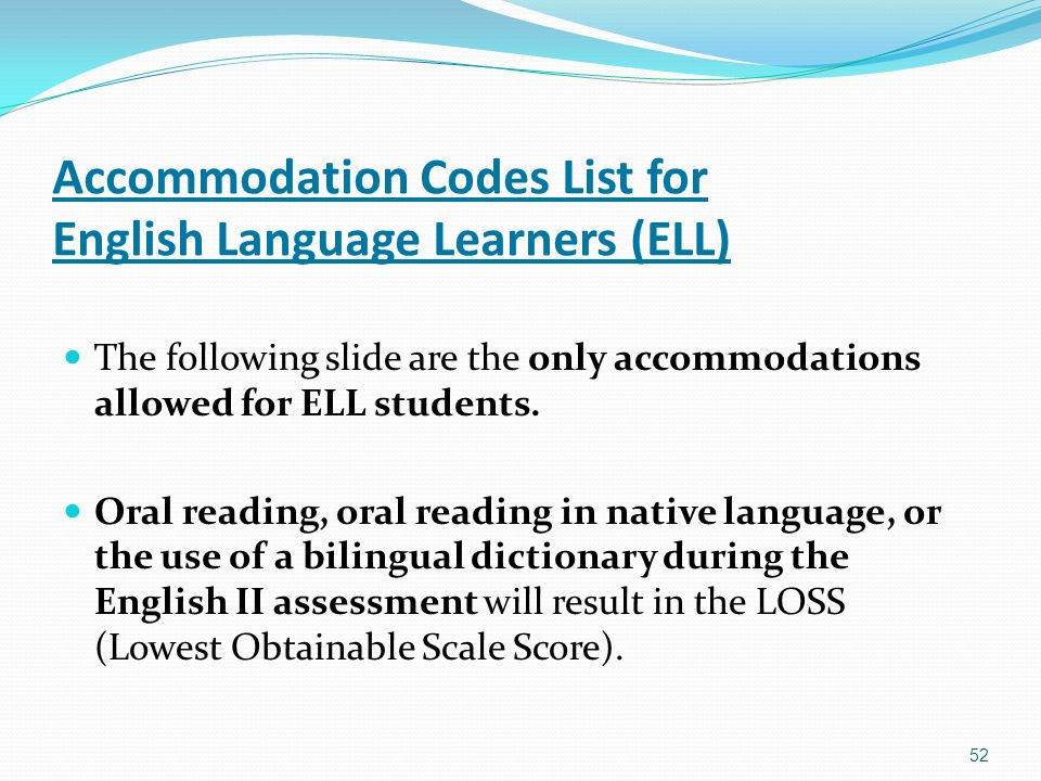 Accommodation Codes List for English Language Learners (ELL) The following slide are the only accommodations allowed for ELL students.