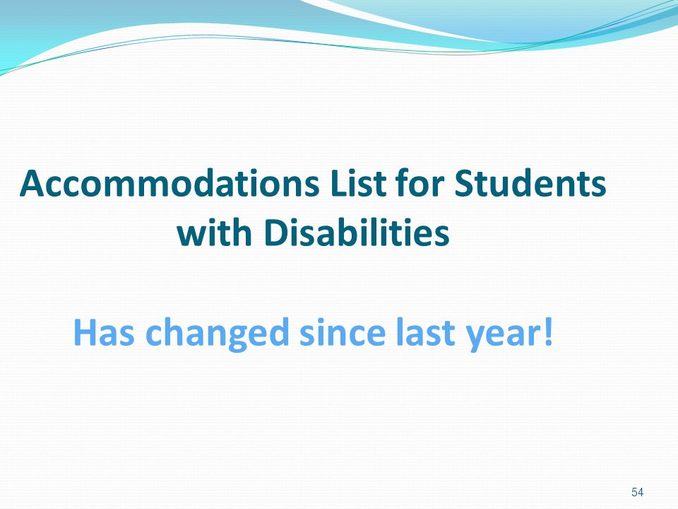 Accommodations List for Students with Disabilities Has changed since last year! 54