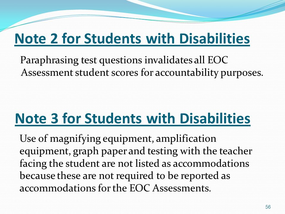 Note 2 for Students with Disabilities Paraphrasing test questions invalidates all EOC Assessment student scores for accountability purposes.