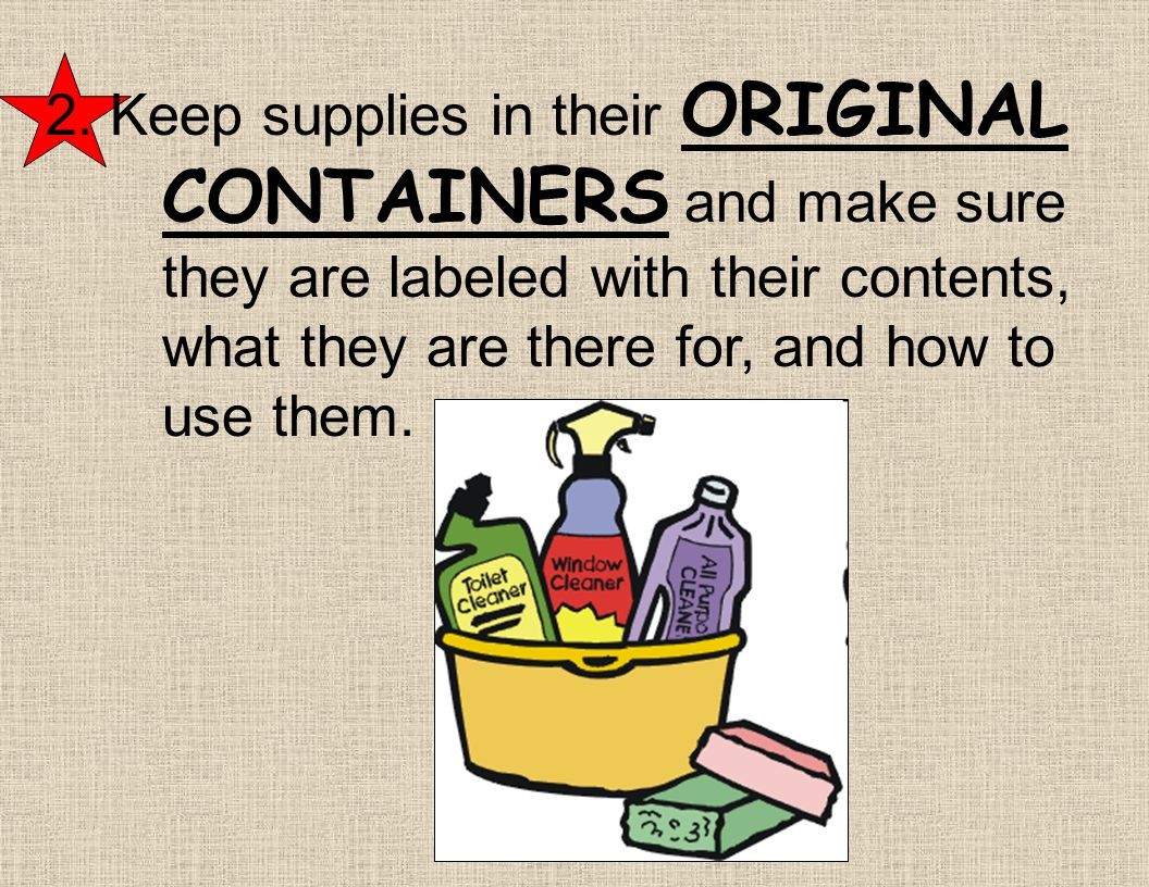 To prevent POISIONING and CONTAMINATION by cleaning supplies: 1.