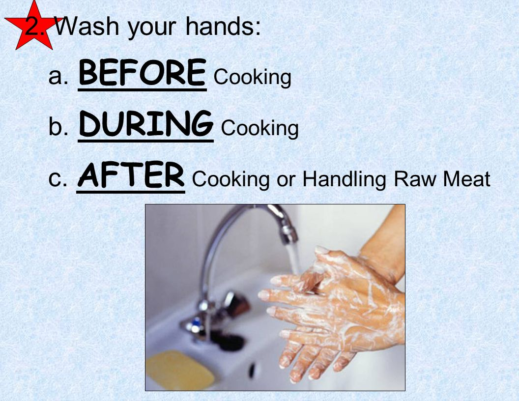 Sanitation Rules: 1. Always wash hands for a minimum of 20 seconds with hot soapy water.