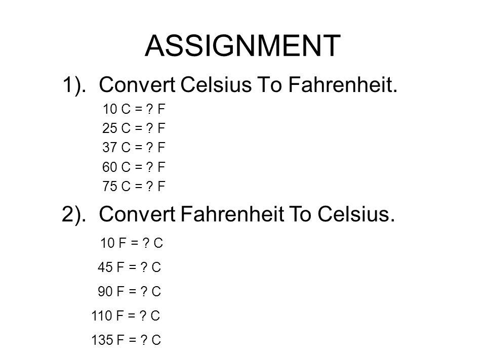 ASSIGNMENT 1). Convert Celsius To Fahrenheit. 10 C = ? F 25 C = ? F 37 C = ? F 60 C = ? F 75 C = ? F 2). Convert Fahrenheit To Celsius. 10 F = ? C 45