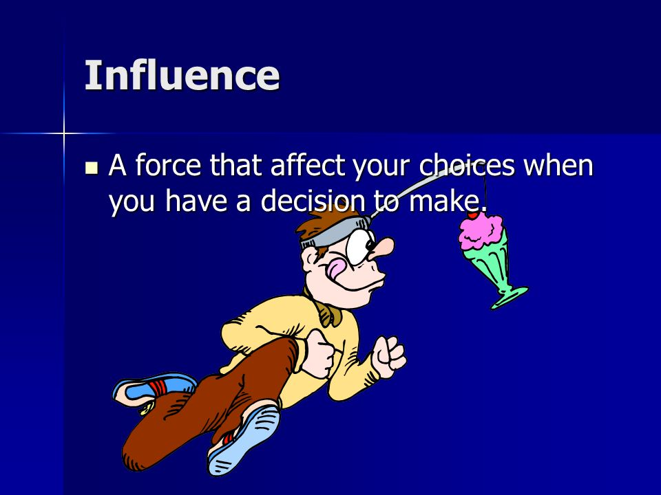 Lesson 2 Influences on Your Decisions Influences on Your Decisions