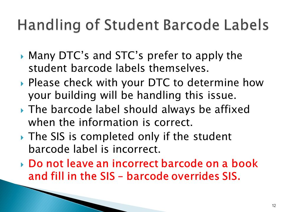 Many DTCs and STCs prefer to apply the student barcode labels themselves.