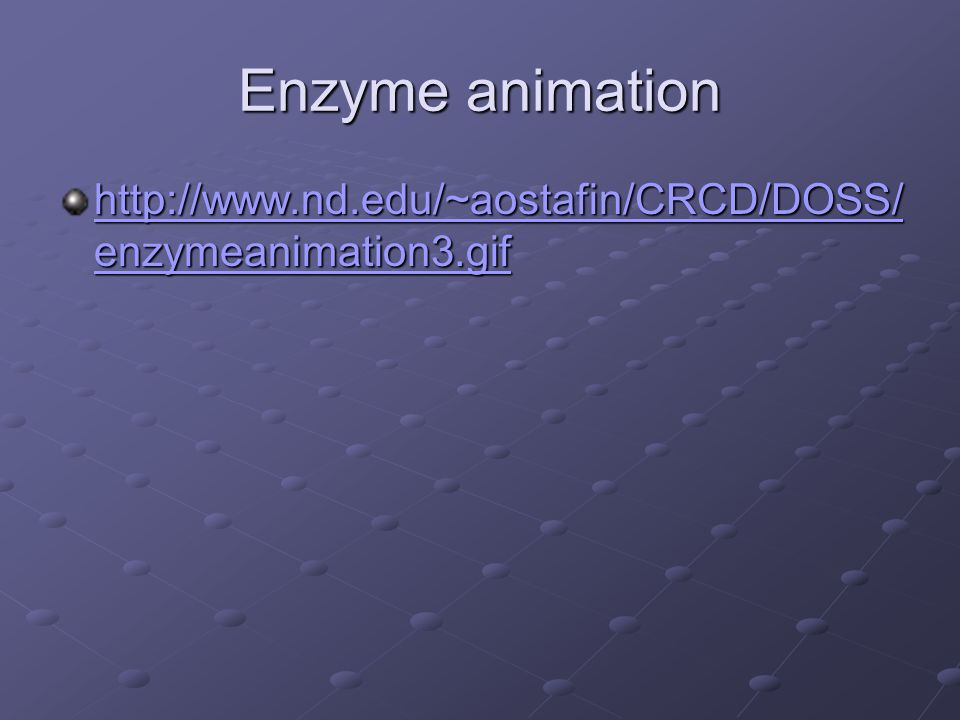 Enzyme animation http://www.nd.edu/~aostafin/CRCD/DOSS/ enzymeanimation3.gif http://www.nd.edu/~aostafin/CRCD/DOSS/ enzymeanimation3.gif