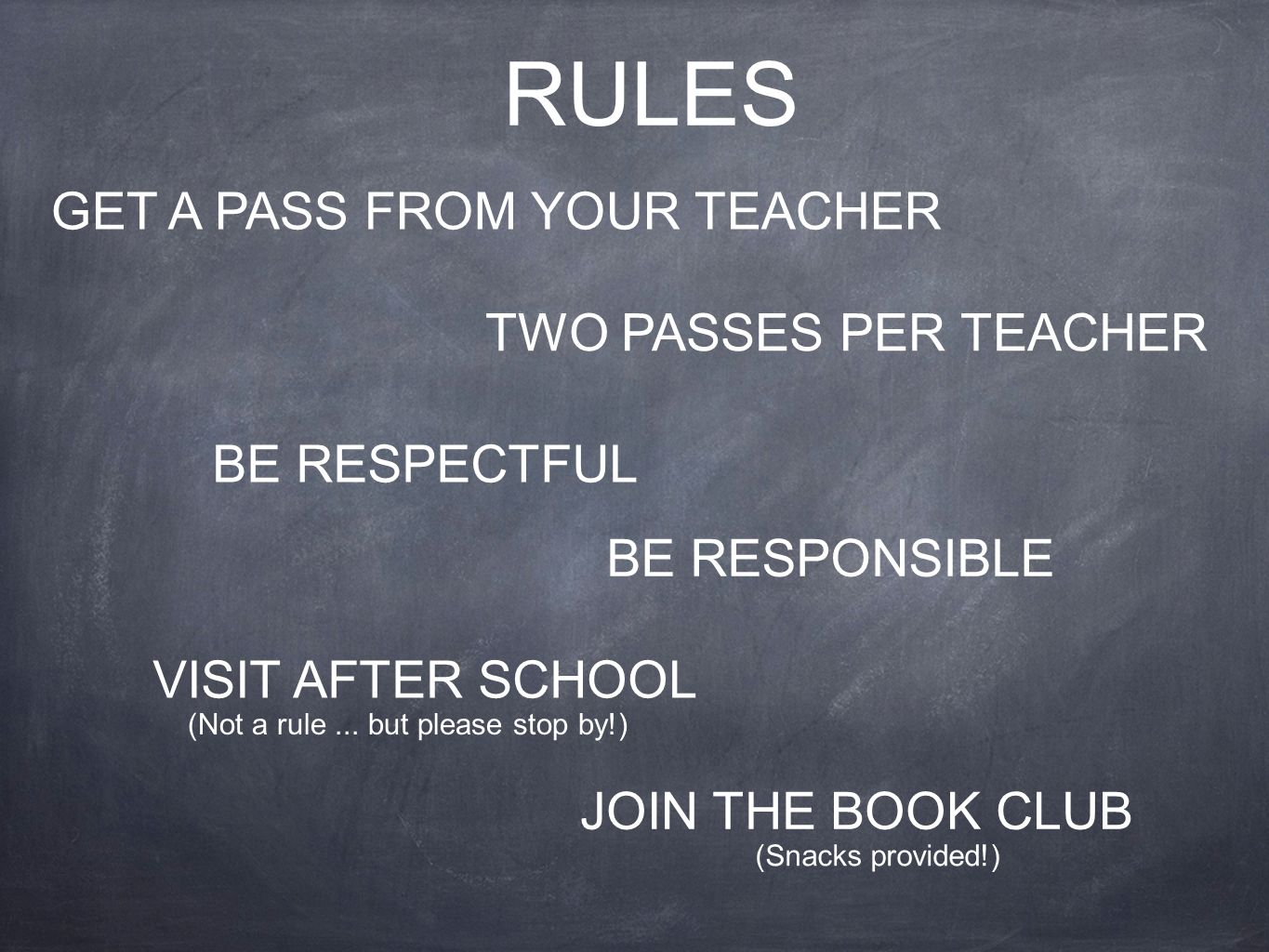 GET A PASS FROM YOUR TEACHER TWO PASSES PER TEACHER VISIT AFTER SCHOOL JOIN THE BOOK CLUB BE RESPECTFUL BE RESPONSIBLE RULES (Snacks provided!) (Not a rule...