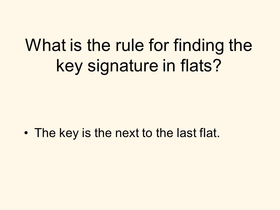 What is the rule for finding the key signature in flats? The key is the next to the last flat.