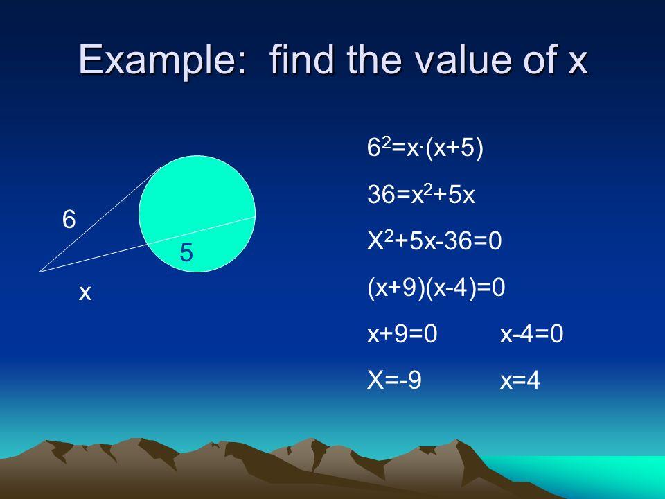Example: find the value of x 6 x 5 6 2 =x·(x+5) 36=x 2 +5x X 2 +5x-36=0 (x+9)(x-4)=0 x+9=0x-4=0 X=-9x=4