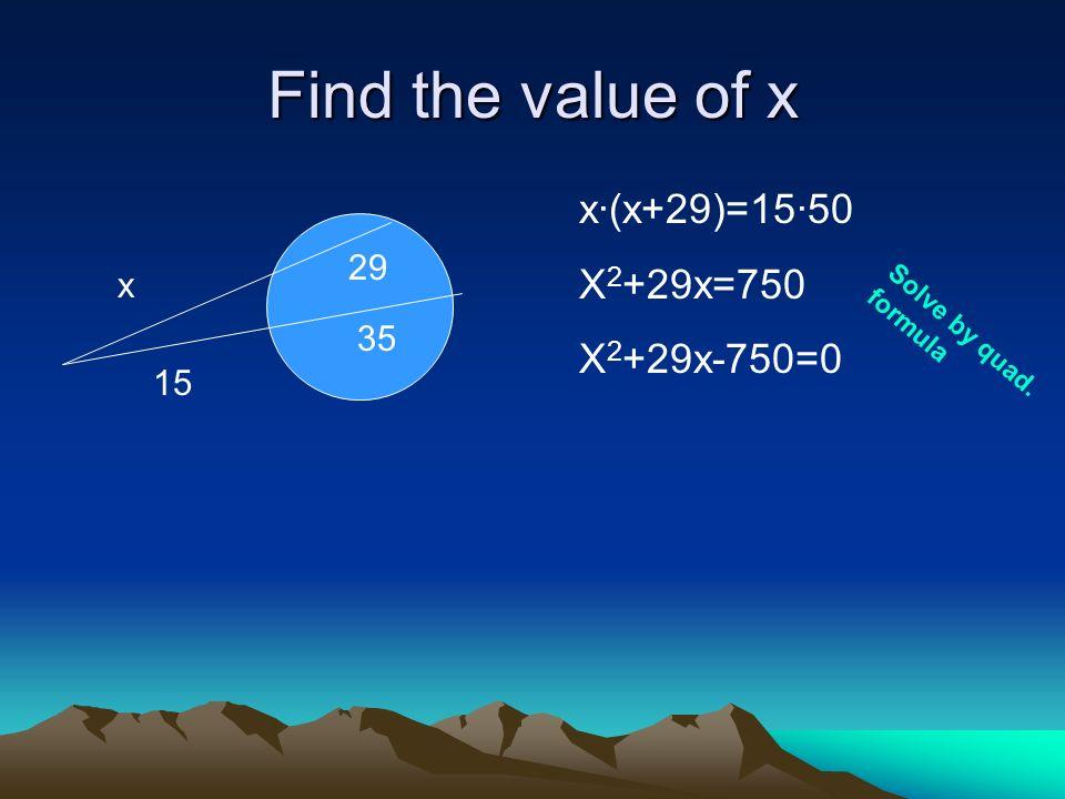 Find the value of x x 29 35 15 x·(x+29)=15·50 X 2 +29x=750 X 2 +29x-750=0 S o l v e b y q u a d. f o r m u l a