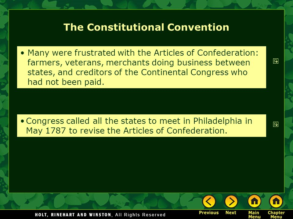 The Constitutional Convention Many were frustrated with the Articles of Confederation: farmers, veterans, merchants doing business between states, and