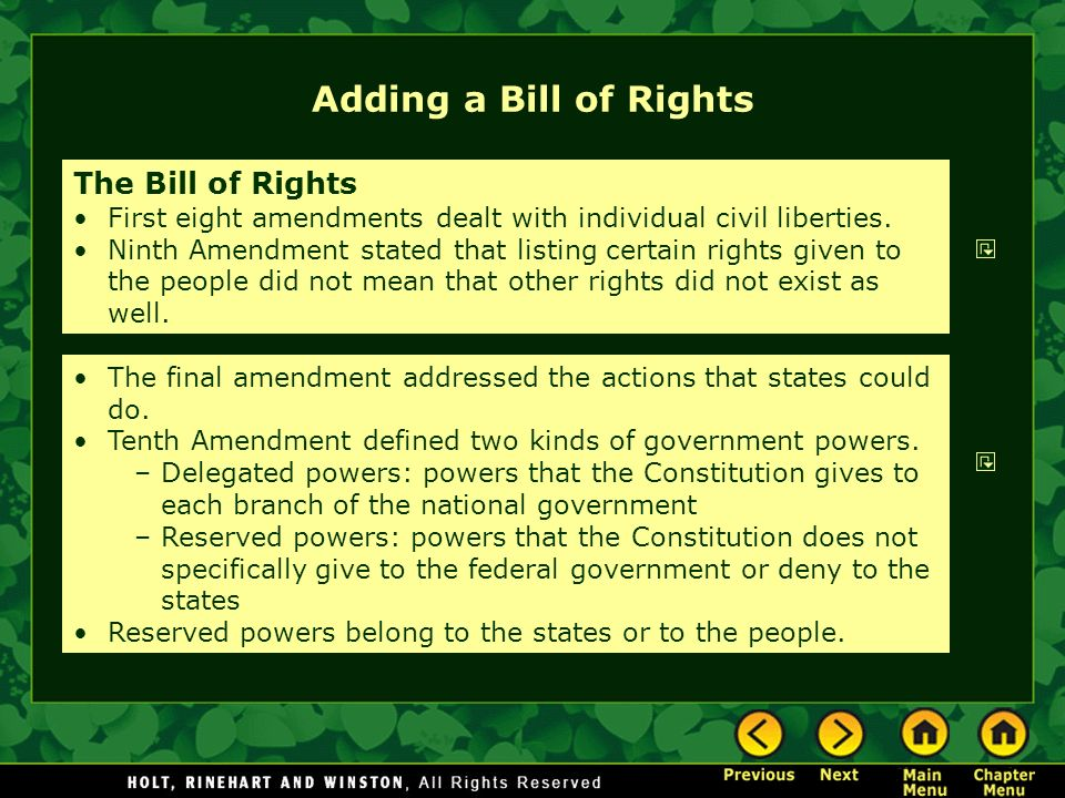 Adding a Bill of Rights The Bill of Rights First eight amendments dealt with individual civil liberties. Ninth Amendment stated that listing certain r