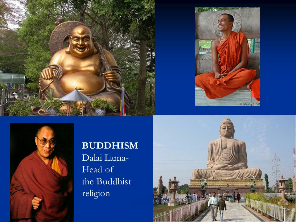 BUDDHISM Dalai Lama- Head of the Buddhist religion