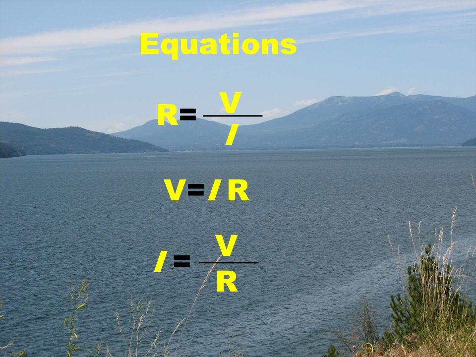 Equations R=R= ____V I V=I R I = ____ V R