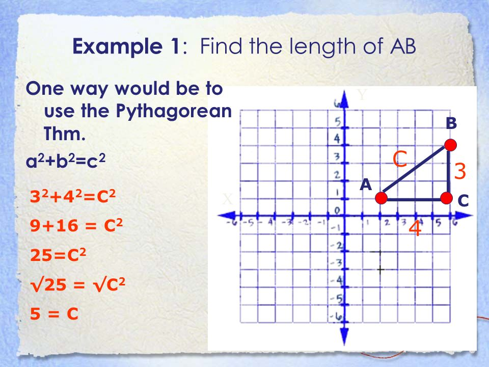 Example 1 : Find the length of AB X Y A B One way would be to use the Pythagorean Thm.