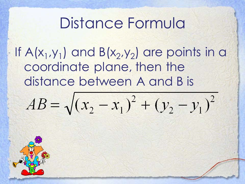 Distance Formula If A(x 1,y 1 ) and B(x 2,y 2 ) are points in a coordinate plane, then the distance between A and B is