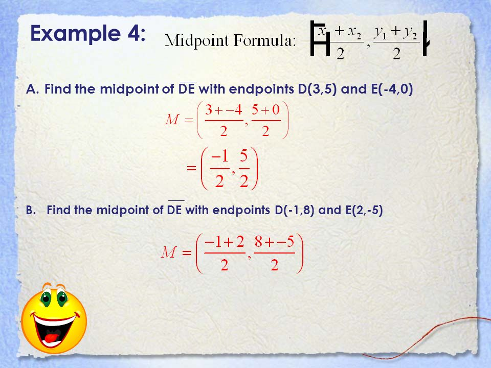Example 4: A.Find the midpoint of DE with endpoints D(3,5) and E(-4,0) B.