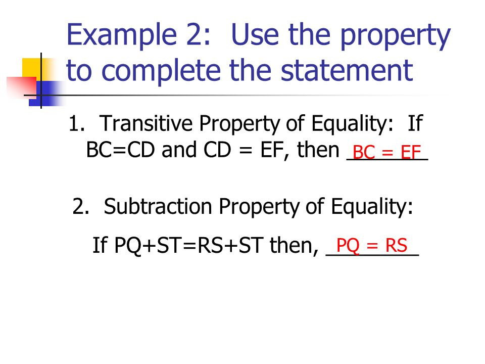 Example 3: Solve the equation and state a reason for each step q+9 = 13 Given -9 Subtraction property q= 4