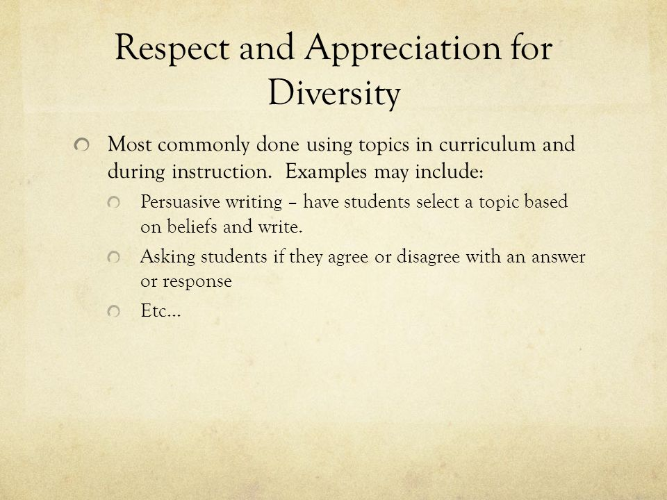 Respect and Appreciation for Diversity Most commonly done using topics in curriculum and during instruction.