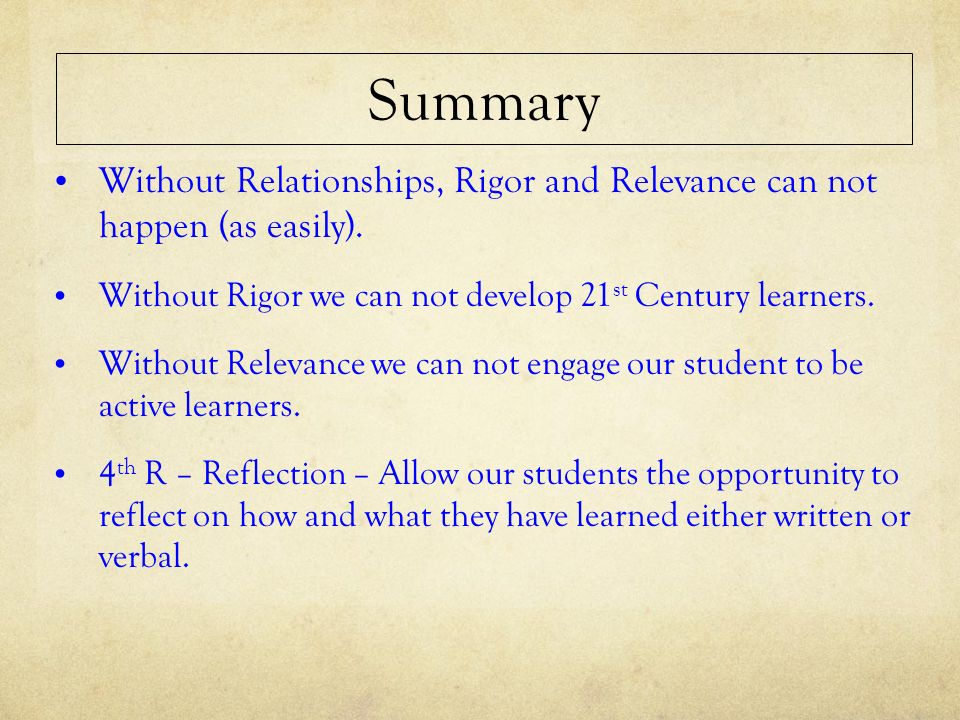 Summary Without Relationships, Rigor and Relevance can not happen (as easily).