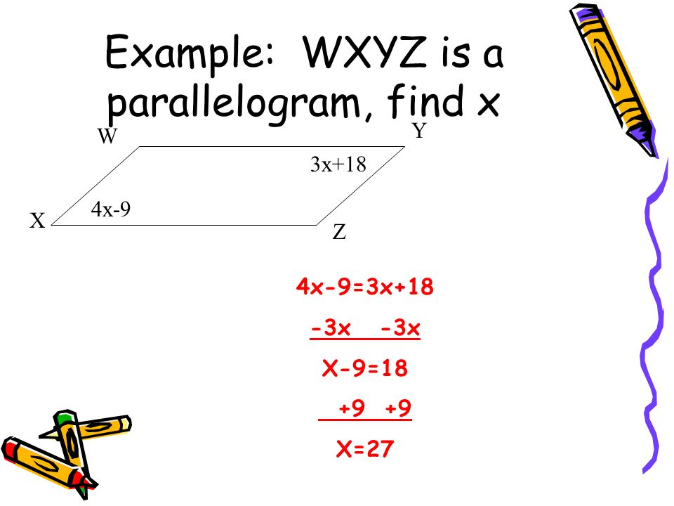 Example: in Parallelogram ABCD, m<C=105 Find: A. m<A =____ B. m<D = _____ A B C D 105 105 75