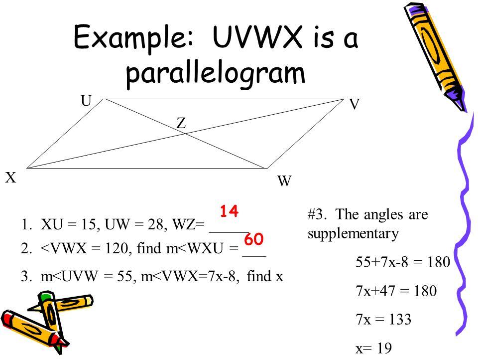 Example: WXYZ is a parallelogram, find x W X Y Z 4x-9 3x+18 4x-9=3x+18 -3x X-9=18 +9 +9 X=27