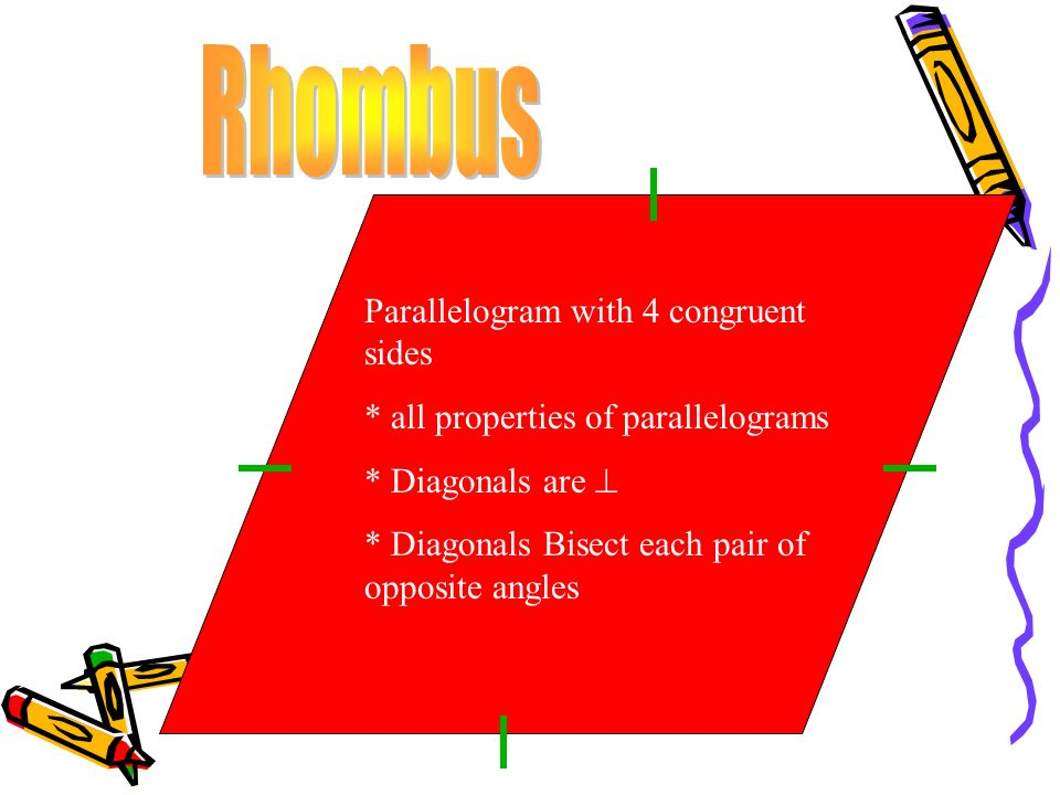 A quadrilateral with both pairs of opposite sides parallel *opposite sides are congruent *opposite angles are congruent *diagonals bisect each other