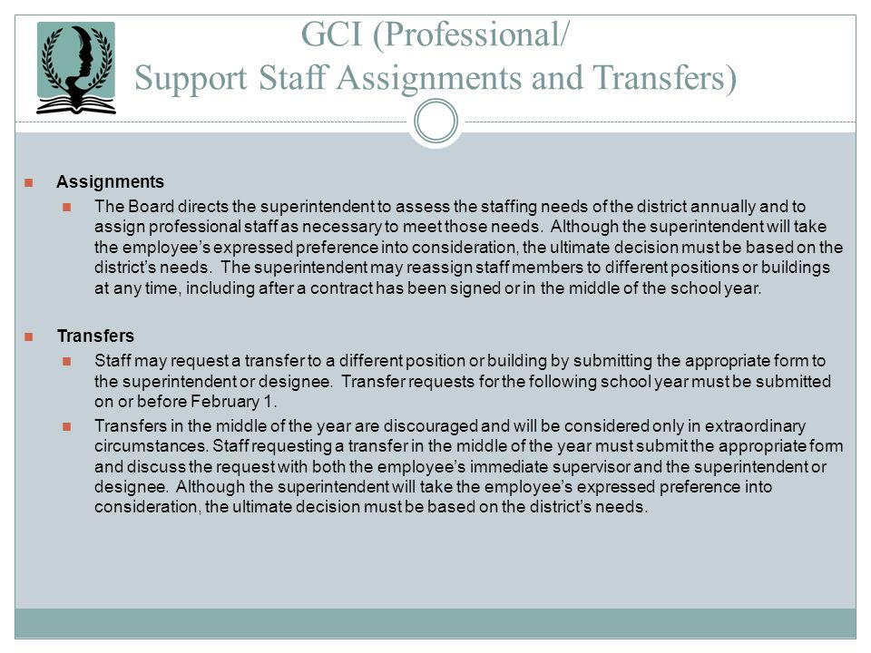 GCI (Professional/ Support Staff Assignments and Transfers) Assignments The Board directs the superintendent to assess the staffing needs of the distr