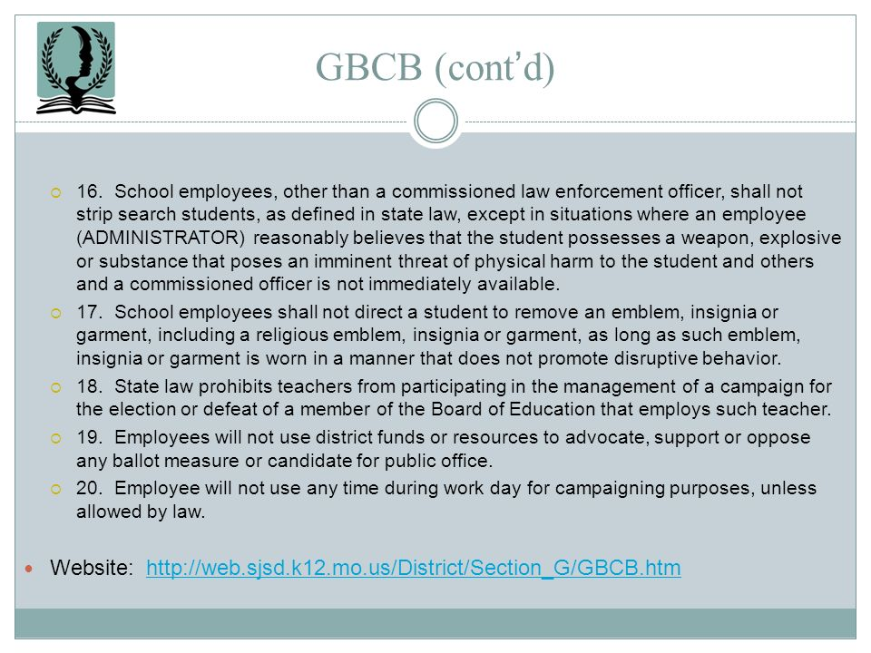 GBCB (contd) 16. School employees, other than a commissioned law enforcement officer, shall not strip search students, as defined in state law, except