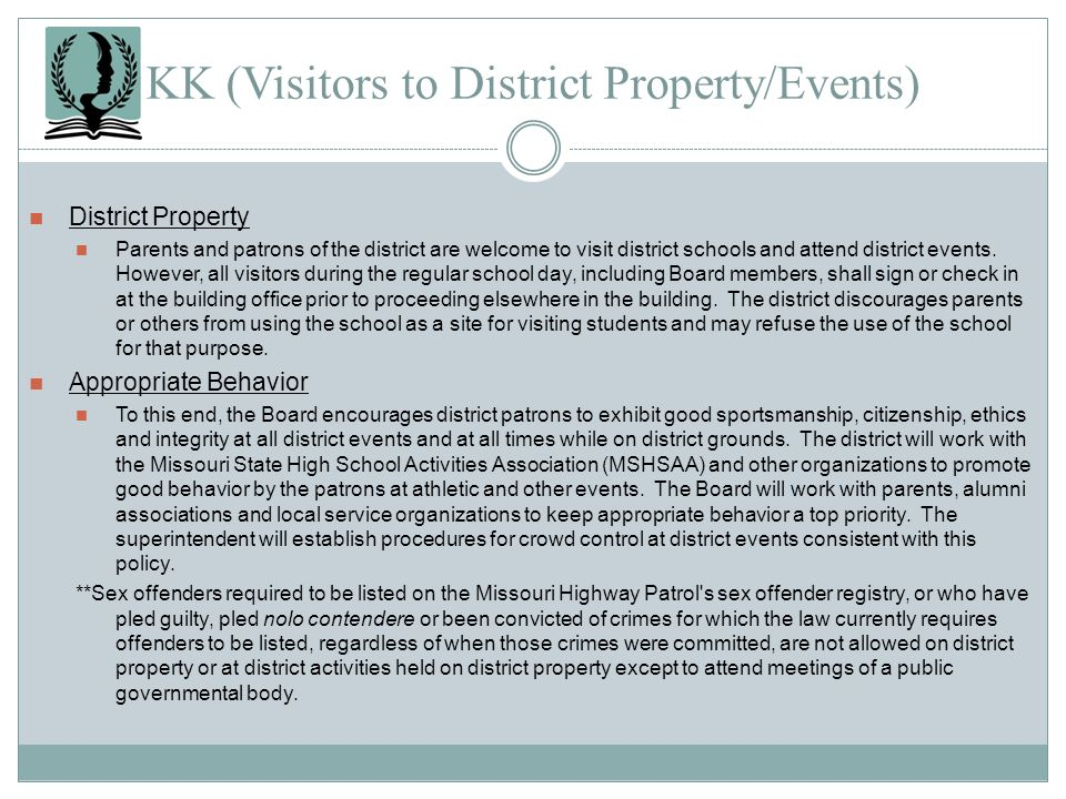 KK (Visitors to District Property/Events) District Property Parents and patrons of the district are welcome to visit district schools and attend distr