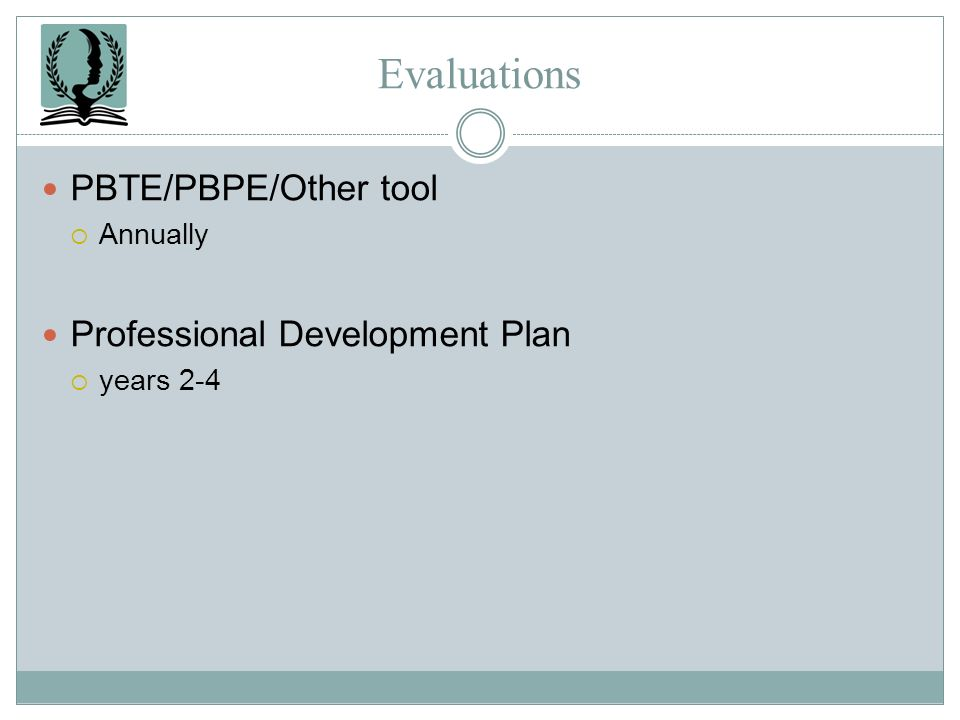 Evaluations PBTE/PBPE/Other tool Annually Professional Development Plan years 2-4