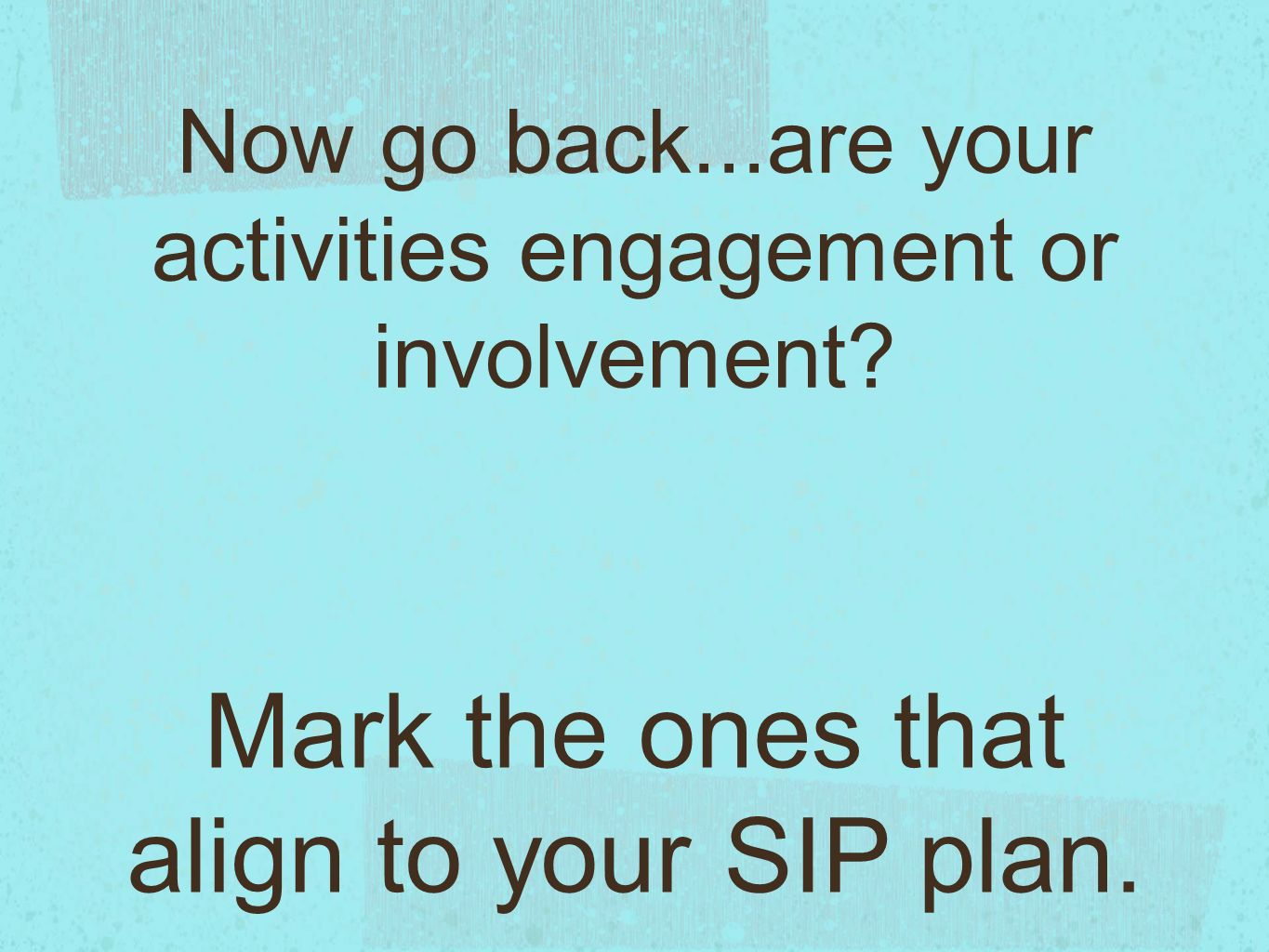 Now go back...are your activities engagement or involvement.