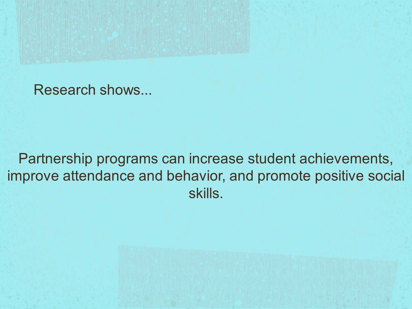 Partnership programs can increase student achievements, improve attendance and behavior, and promote positive social skills.